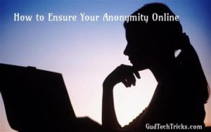 How to Ensure Your Anonymity Online
